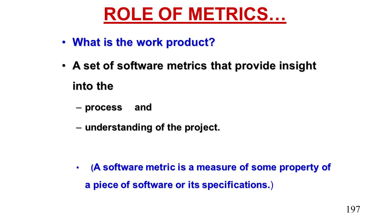 ROLE OF METRICS… What is the work product