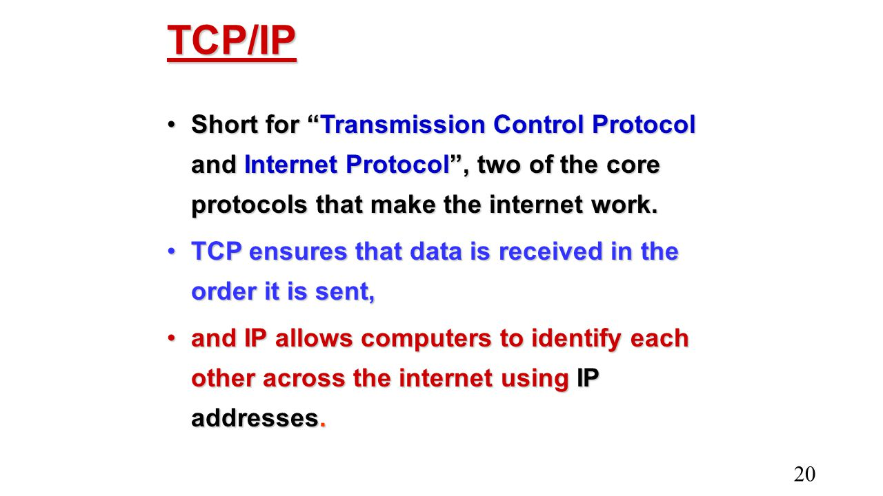 TCP/IP Short for Transmission Control Protocol and Internet Protocol , two of the core protocols that make the internet work.