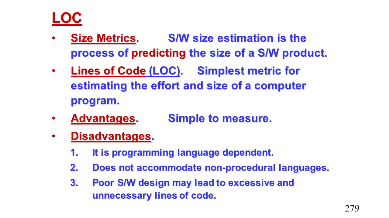 LOC Size Metrics. S/W size estimation is the process of predicting the size of a S/W product.
