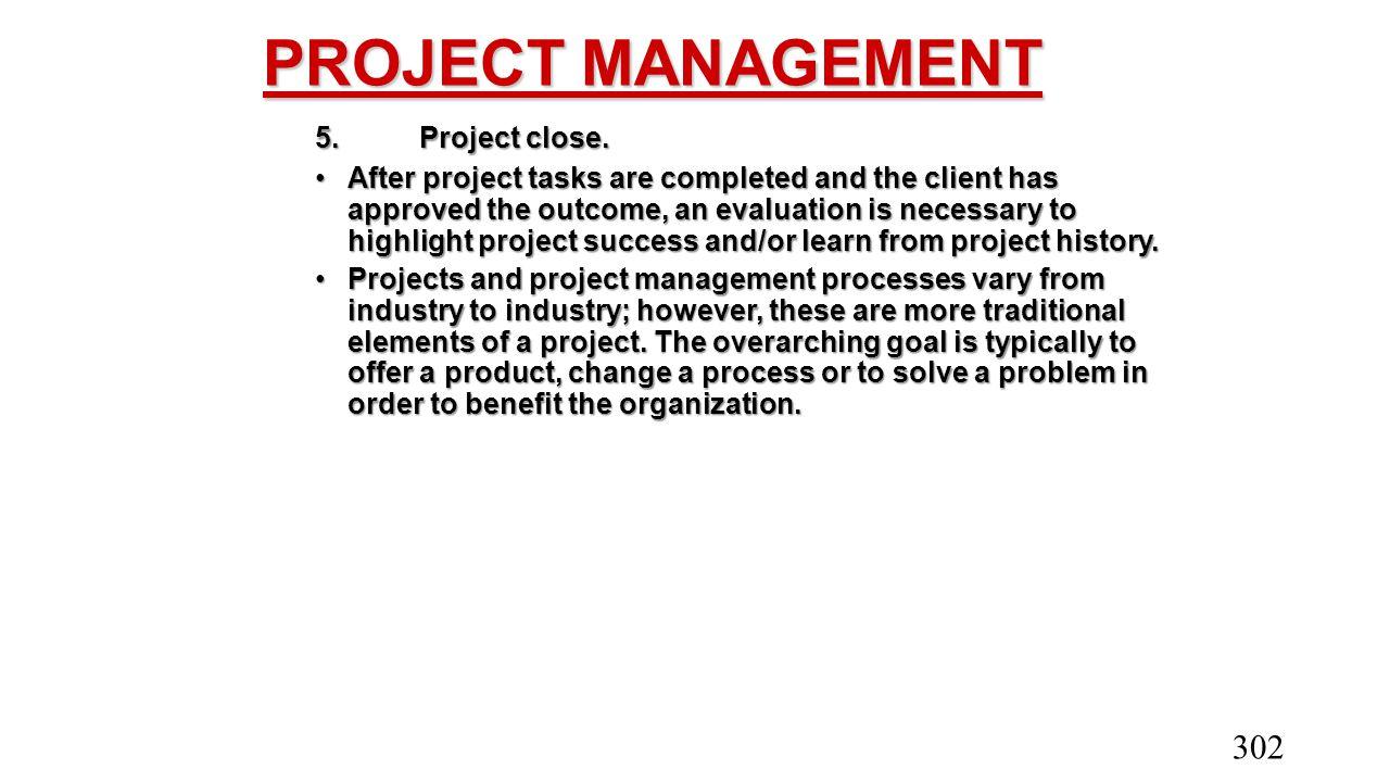 PROJECT MANAGEMENT 5. Project close.
