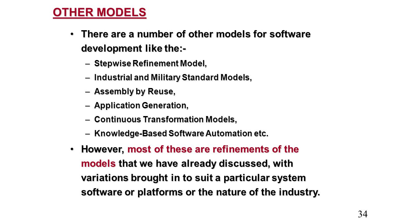 OTHER MODELS There are a number of other models for software development like the:- Stepwise Refinement Model,
