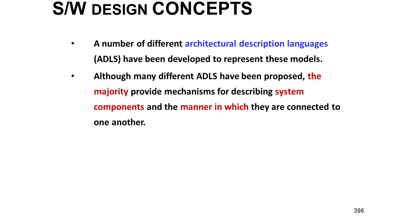 S/W DESIGN CONCEPTS A number of different architectural description languages (ADLS) have been developed to represent these models.