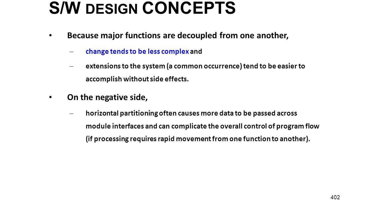 S/W DESIGN CONCEPTS Because major functions are decoupled from one another, change tends to be less complex and.