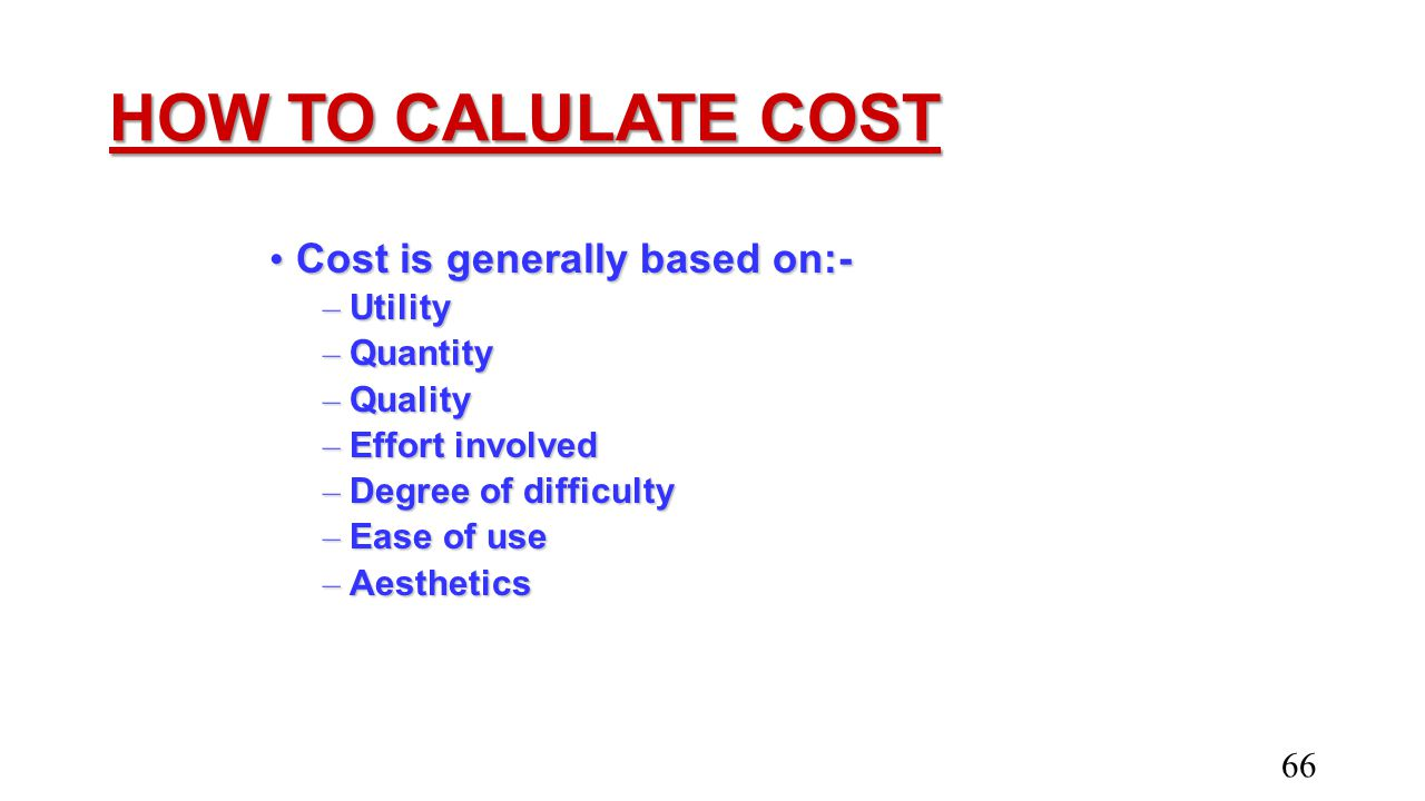 HOW TO CALULATE COST Cost is generally based on:- Utility Quantity
