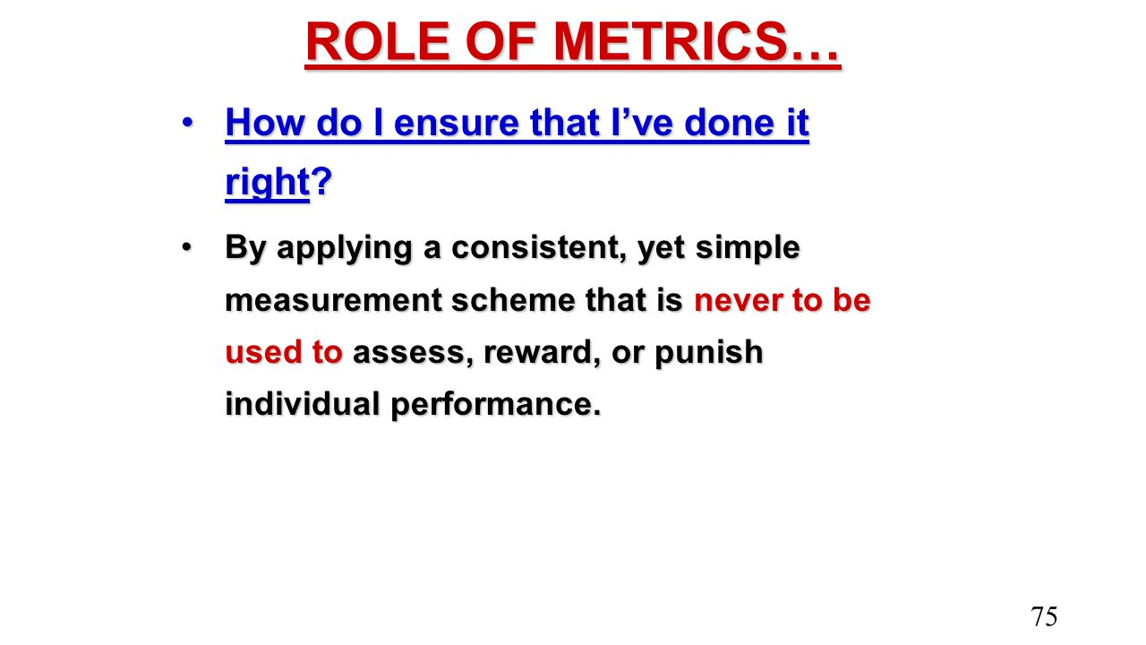 ROLE OF METRICS… How do I ensure that I've done it right