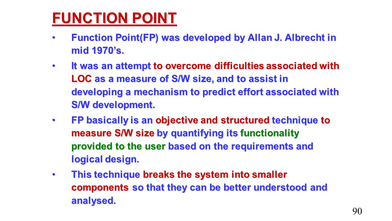 FUNCTION POINT Function Point(FP) was developed by Allan J. Albrecht in mid 1970's.