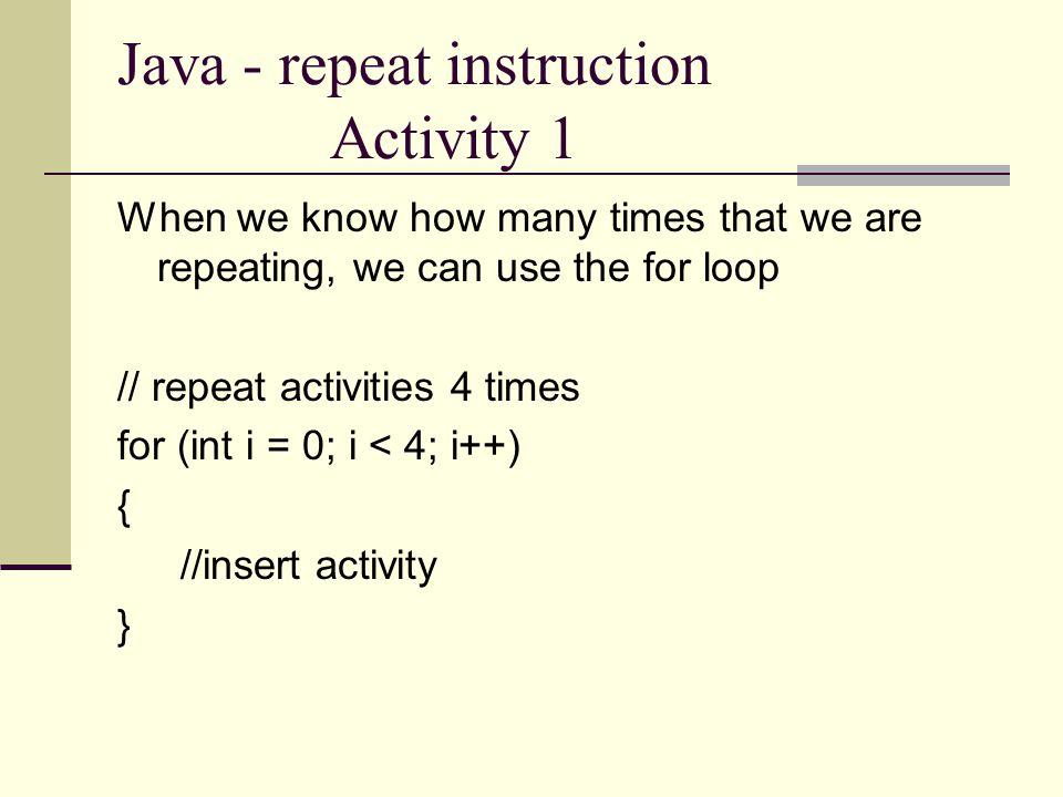 Java - repeat instruction Activity 1