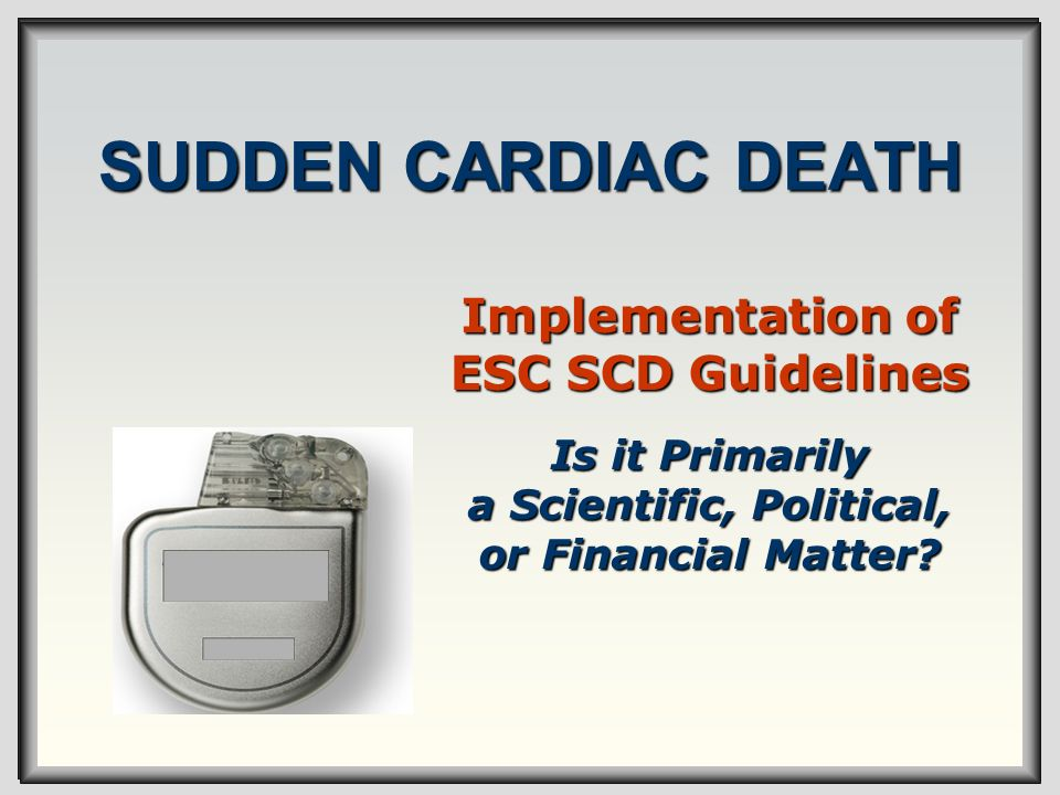 SUDDEN CARDIAC DEATH Implementation of ESC SCD Guidelines