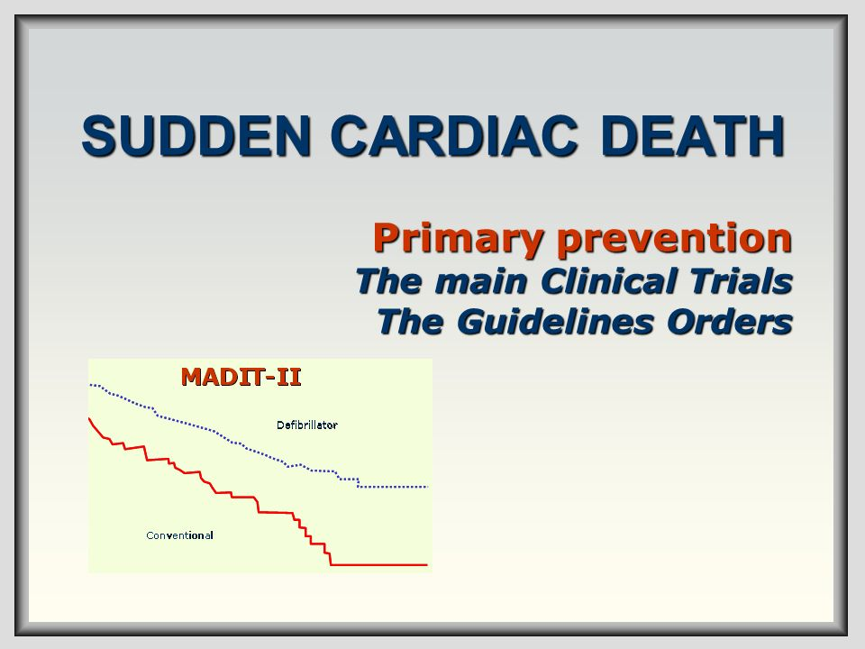 SUDDEN CARDIAC DEATH Primary prevention The main Clinical Trials