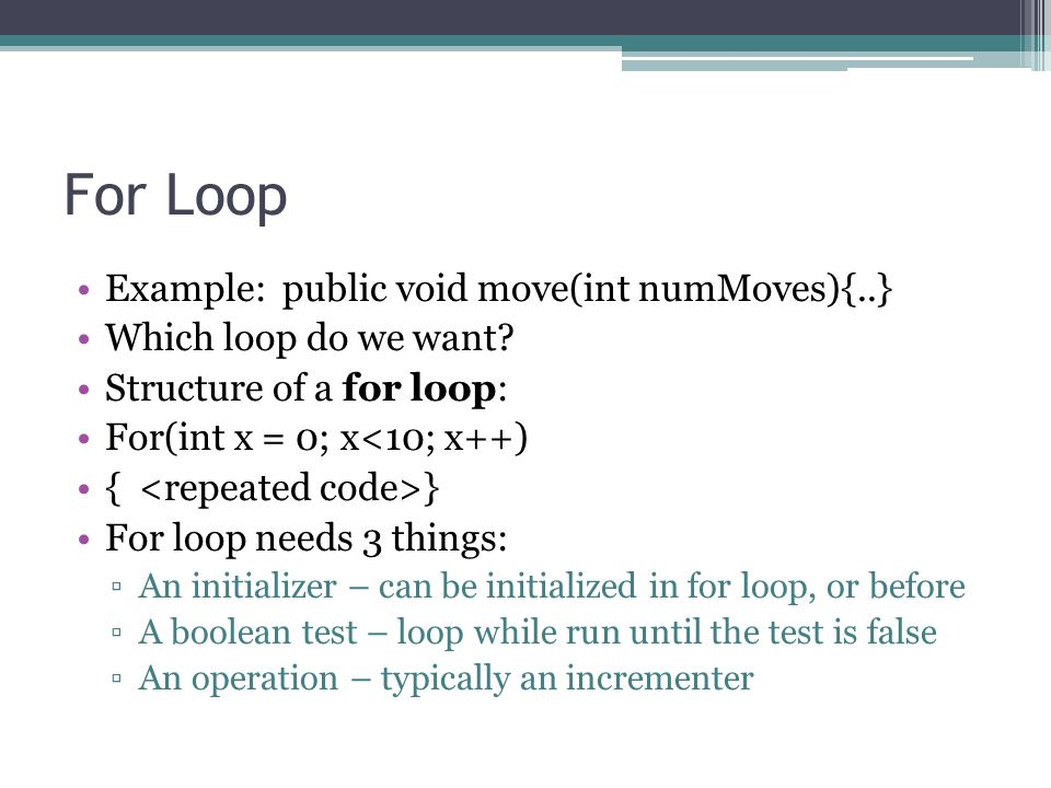 For Loop Example: public void move(int numMoves){..}
