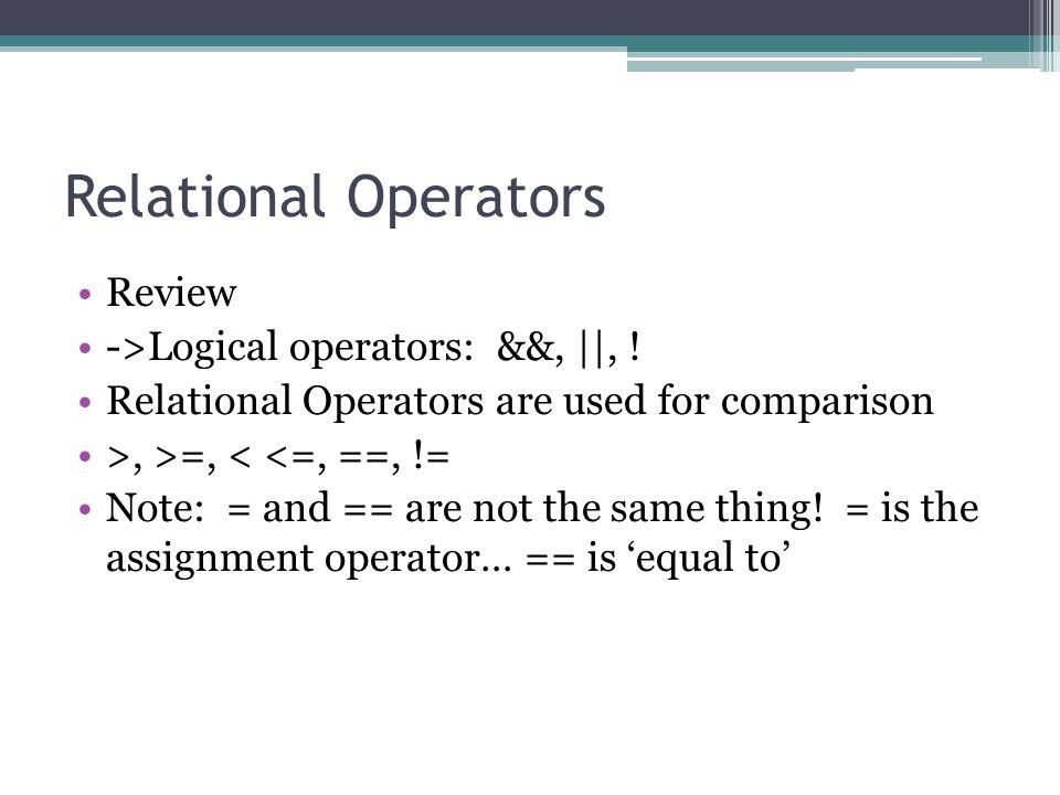 Relational Operators Review ->Logical operators: &&,   , !
