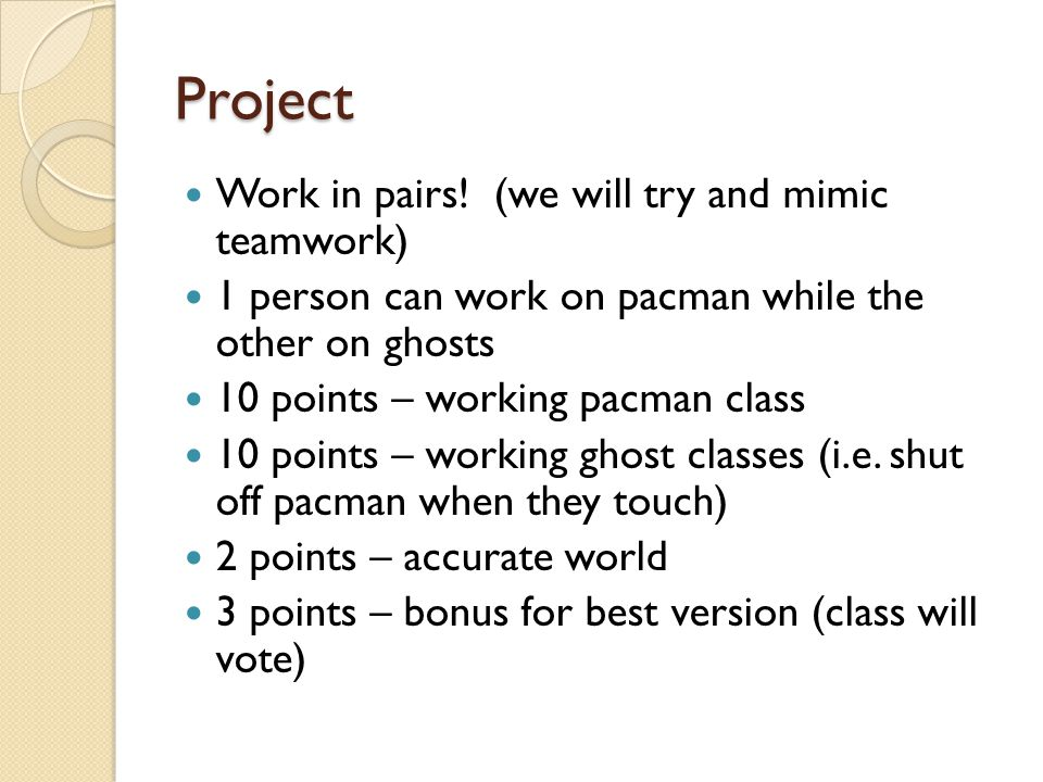 Project Work in pairs! (we will try and mimic teamwork)
