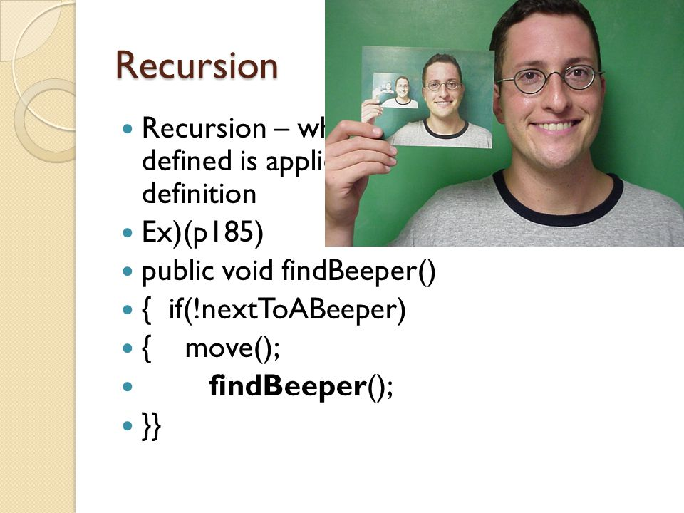 Recursion Recursion – where the function being defined is applied within it's own definition. Ex)(p185)
