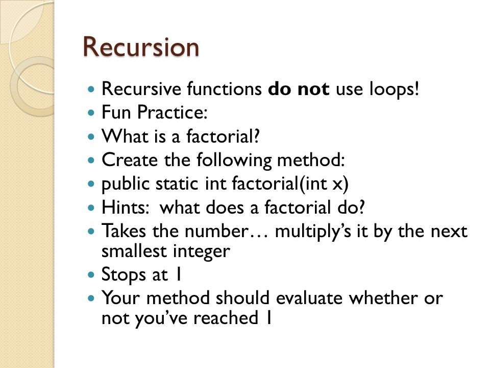 Recursion Recursive functions do not use loops! Fun Practice: