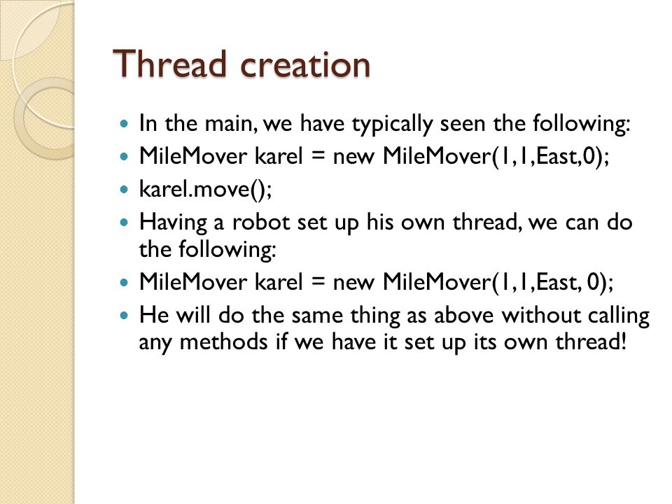 Thread creation In the main, we have typically seen the following: