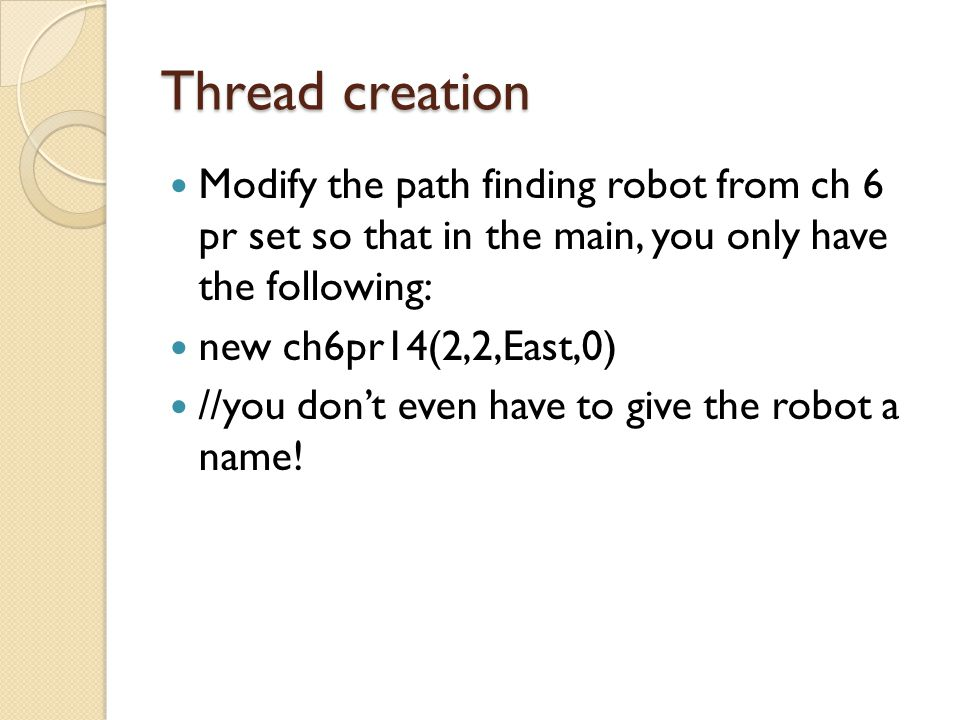 Thread creation Modify the path finding robot from ch 6 pr set so that in the main, you only have the following: