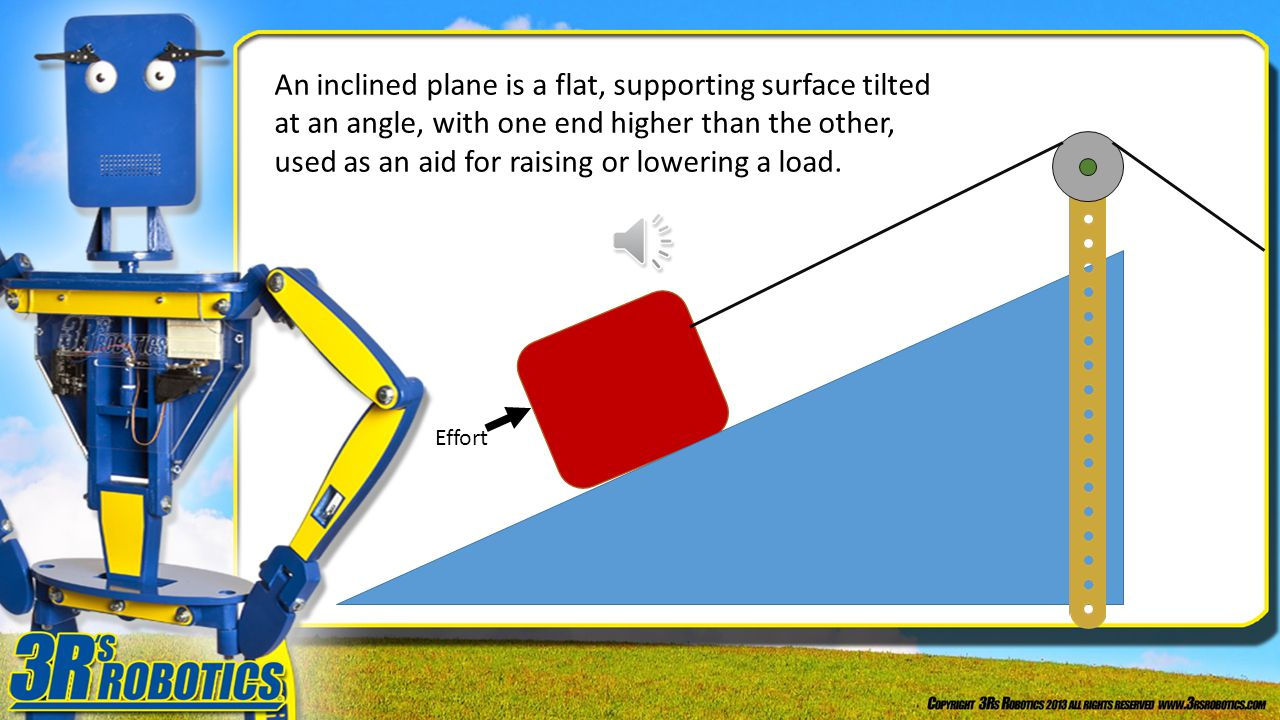 An inclined plane is a flat, supporting surface tilted at an angle, with one end higher than the other, used as an aid for raising or lowering a load.