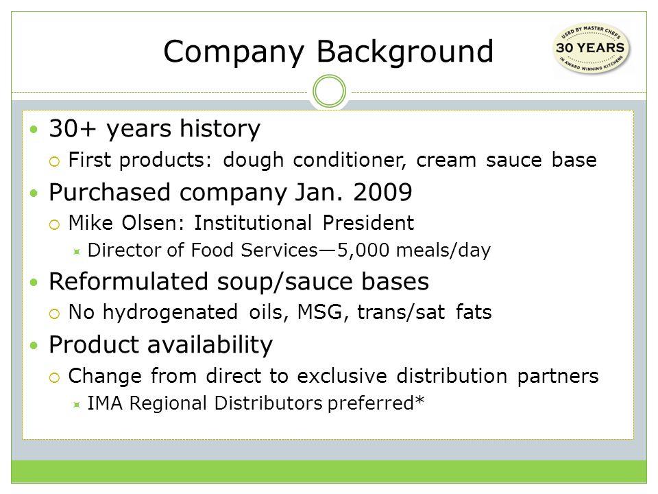 Company Background 30+ years history Purchased company Jan. 2009
