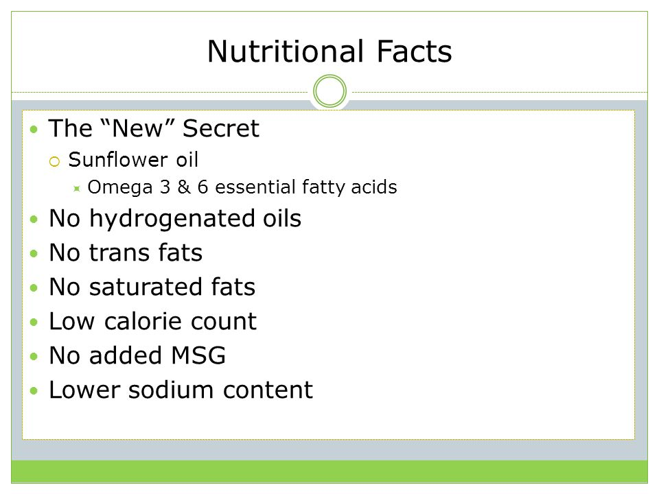 Nutritional Facts The New Secret No hydrogenated oils No trans fats