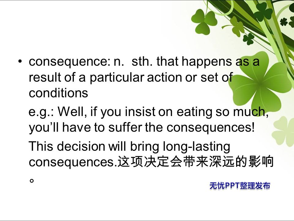 consequence: n. sth. that happens as a result of a particular action or set of conditions