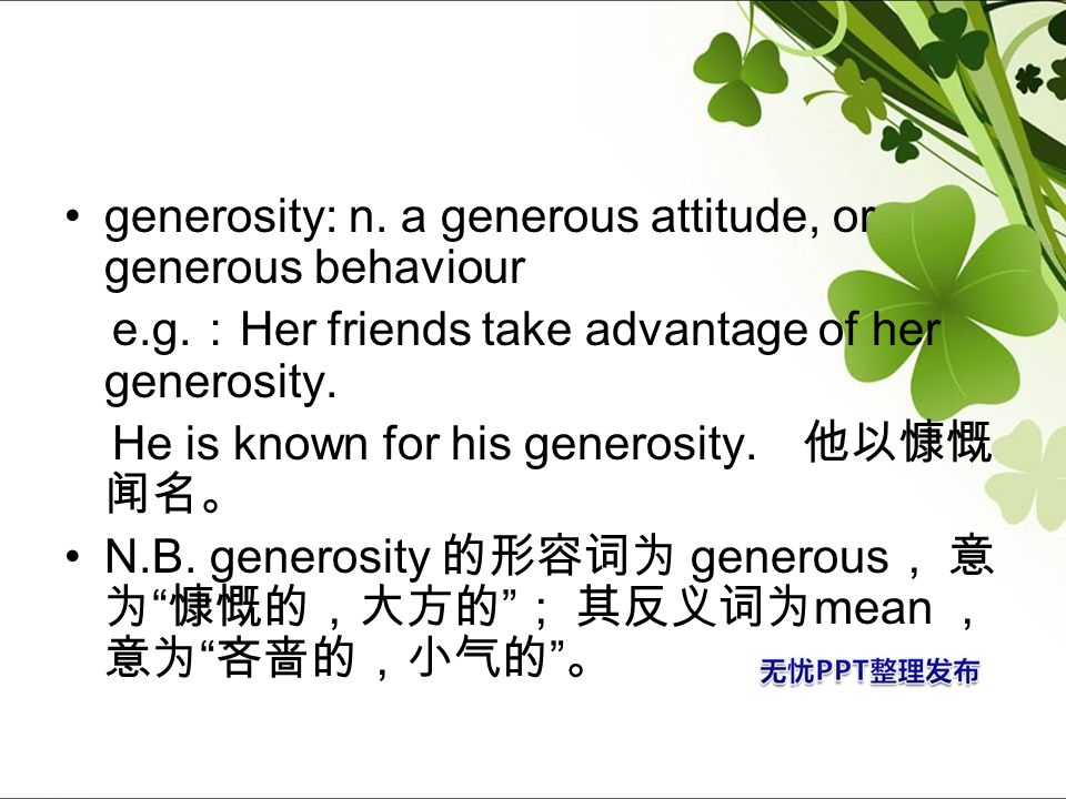 generosity: n. a generous attitude, or generous behaviour