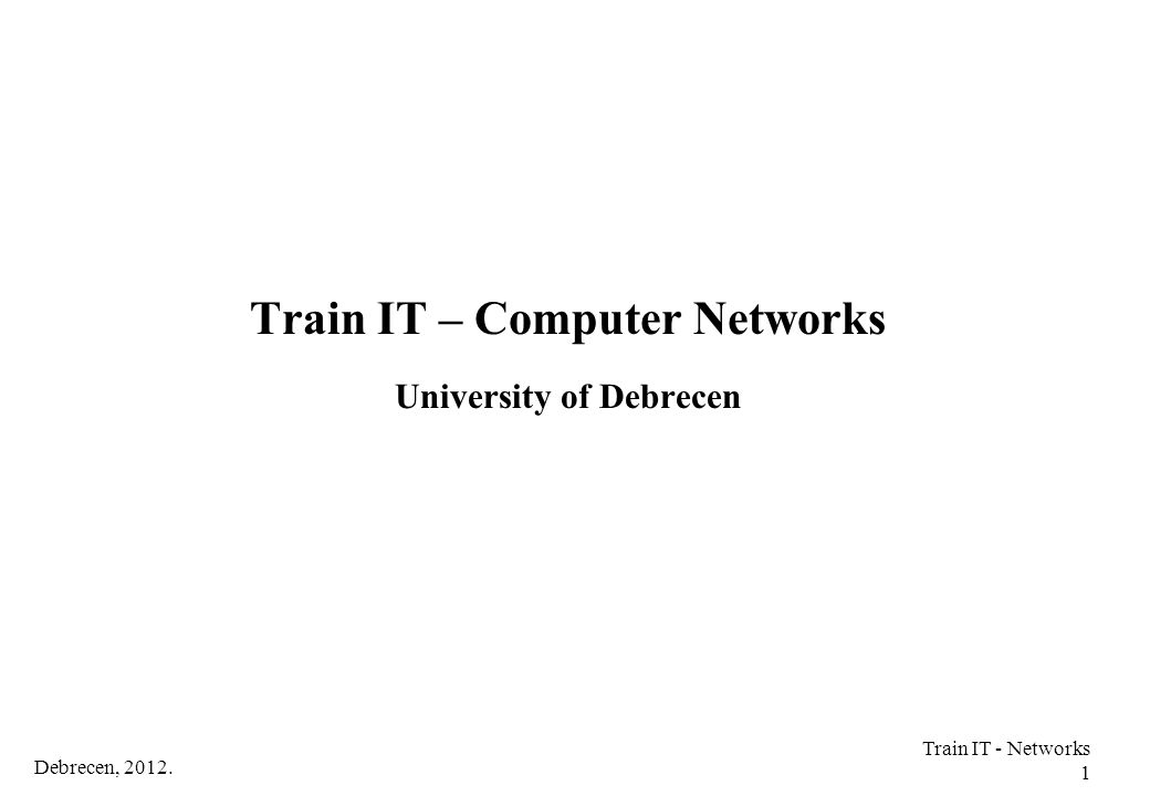 Train IT – Computer Networks University of Debrecen