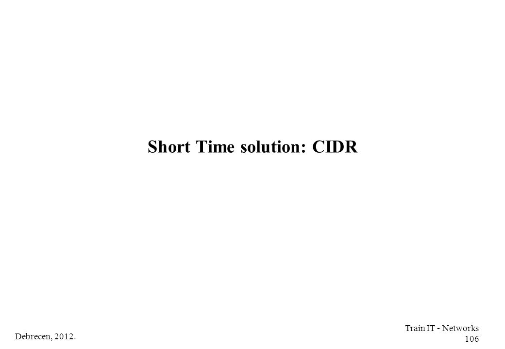Short Time solution: CIDR