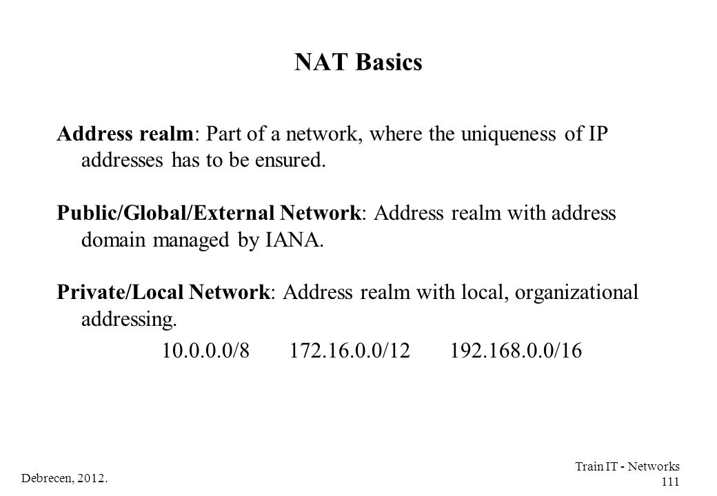NAT Basics Address realm: Part of a network, where the uniqueness of IP addresses has to be ensured.