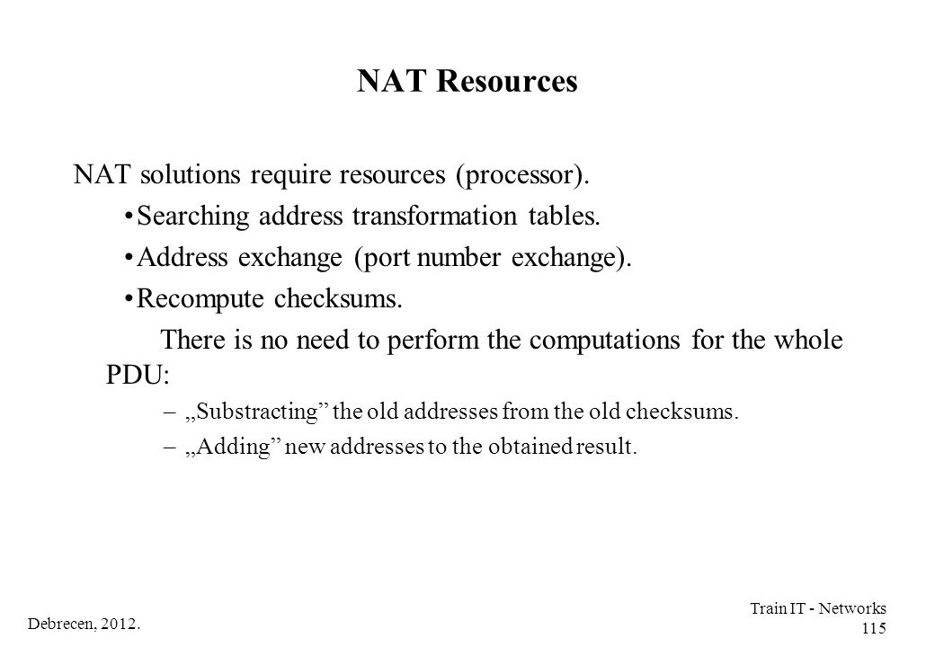 NAT Resources NAT solutions require resources (processor).