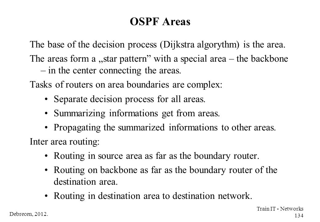 OSPF Areas The base of the decision process (Dijkstra algorythm) is the area.