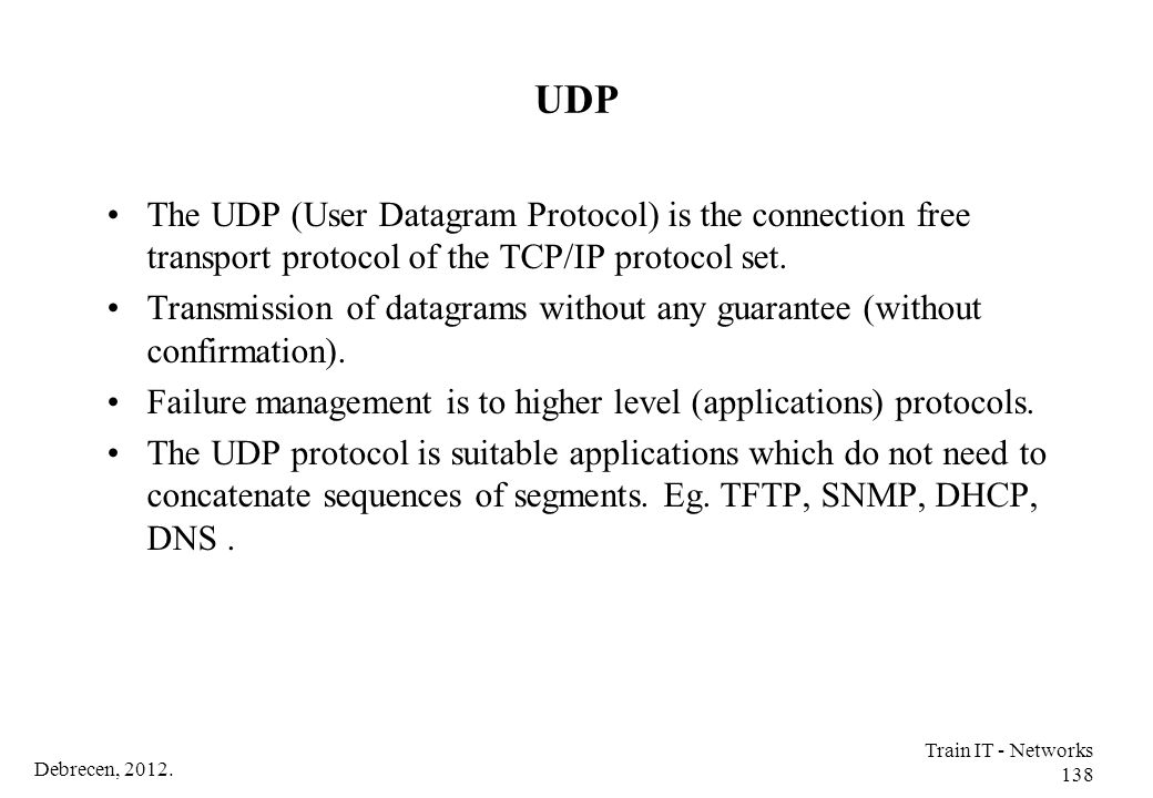 UDP The UDP (User Datagram Protocol) is the connection free transport protocol of the TCP/IP protocol set.