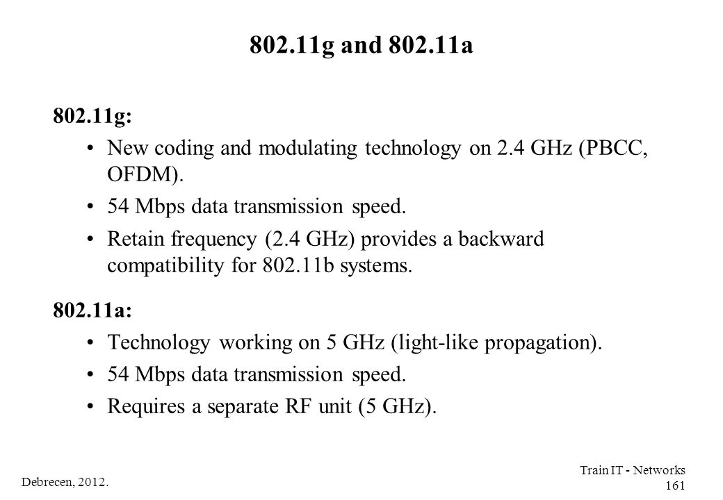 802.11g and 802.11a 802.11g: New coding and modulating technology on 2.4 GHz (PBCC, OFDM). 54 Mbps data transmission speed.