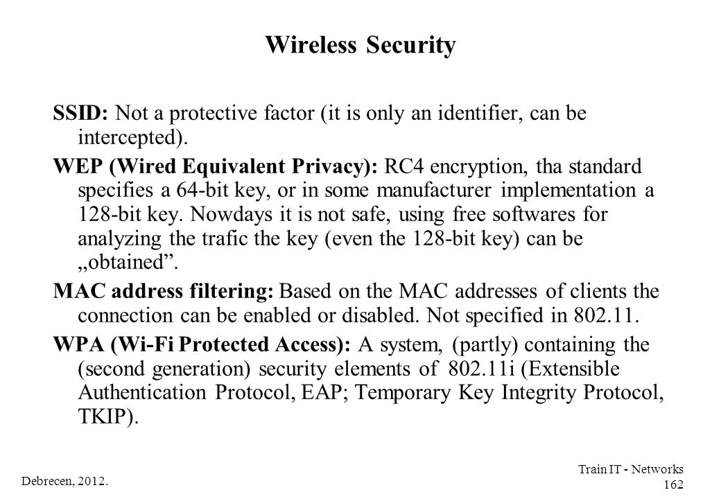 Wireless Security SSID: Not a protective factor (it is only an identifier, can be intercepted).