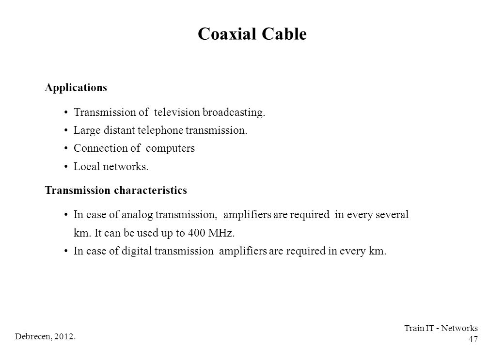 Coaxial Cable Applications Transmission of television broadcasting.