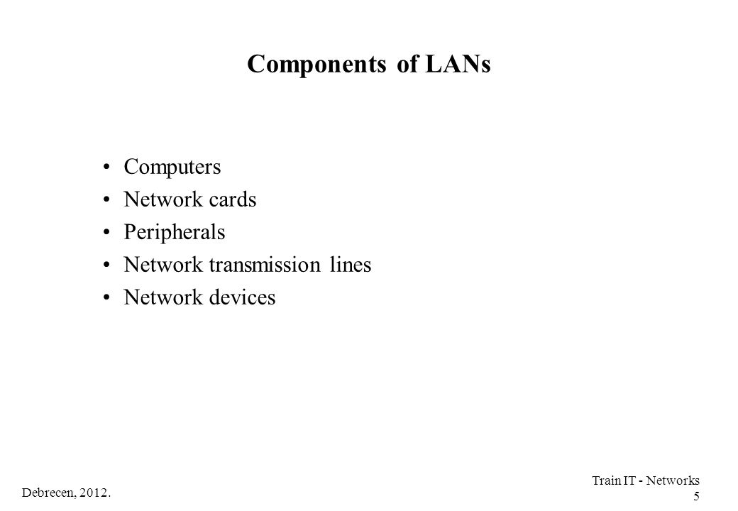 Components of LANs Computers Network cards Peripherals