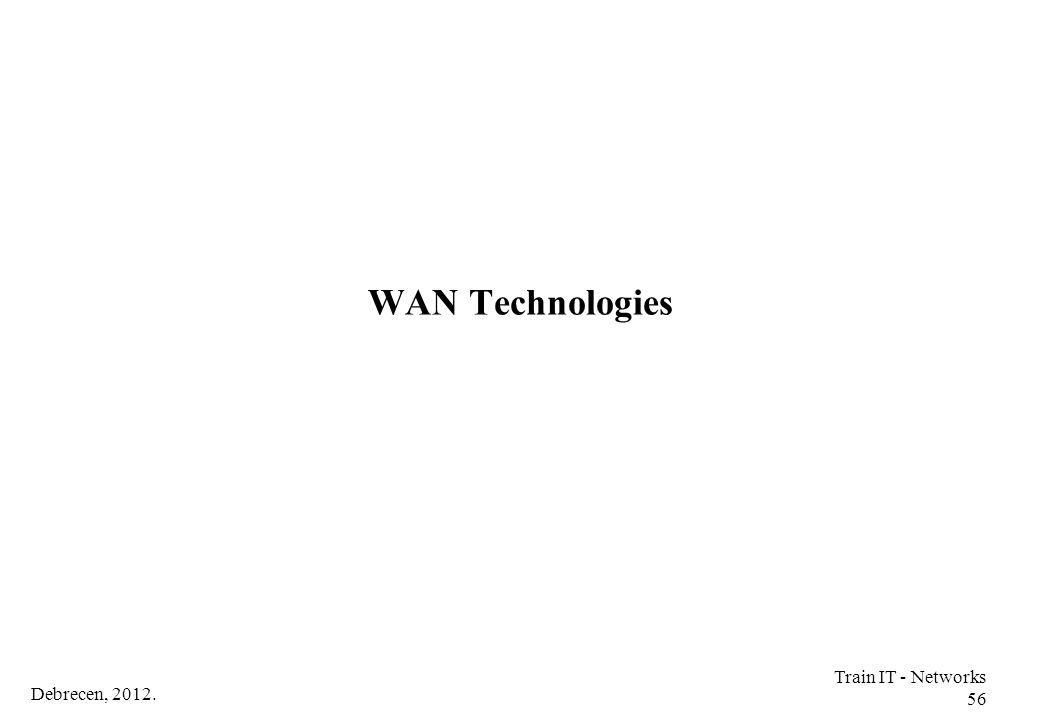 WAN Technologies Train IT - Networks 56 Debrecen, 2012.