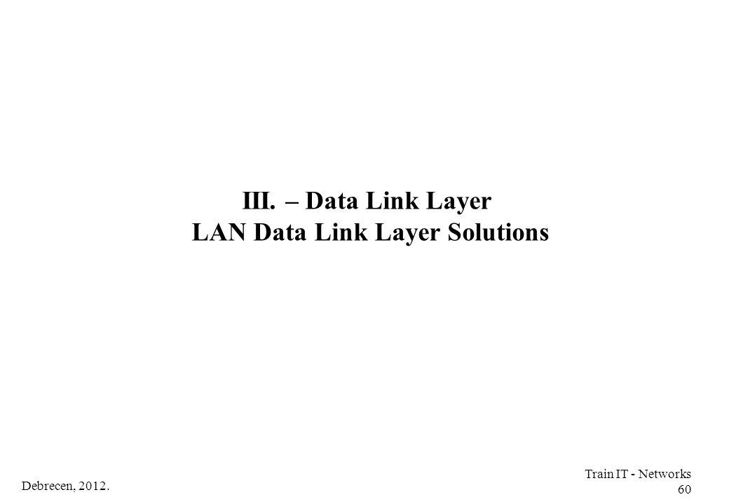 III. – Data Link Layer LAN Data Link Layer Solutions