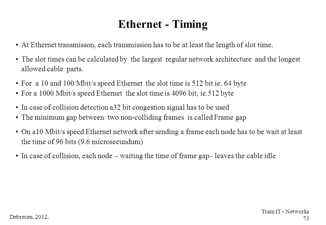 Ethernet - Timing At Ethernet transmisson, each transmission has to be at least the length of slot time.