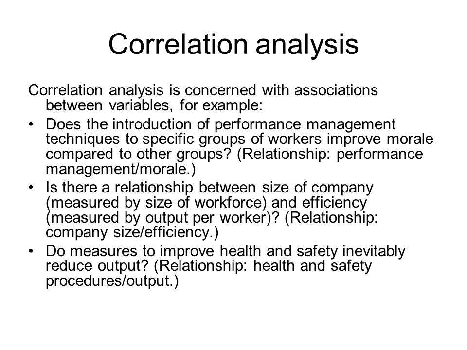Correlation analysis Correlation analysis is concerned with associations between variables, for example: