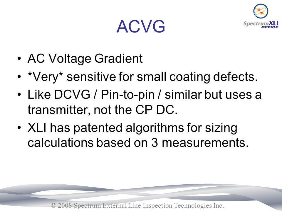 ACVG AC Voltage Gradient *Very* sensitive for small coating defects.