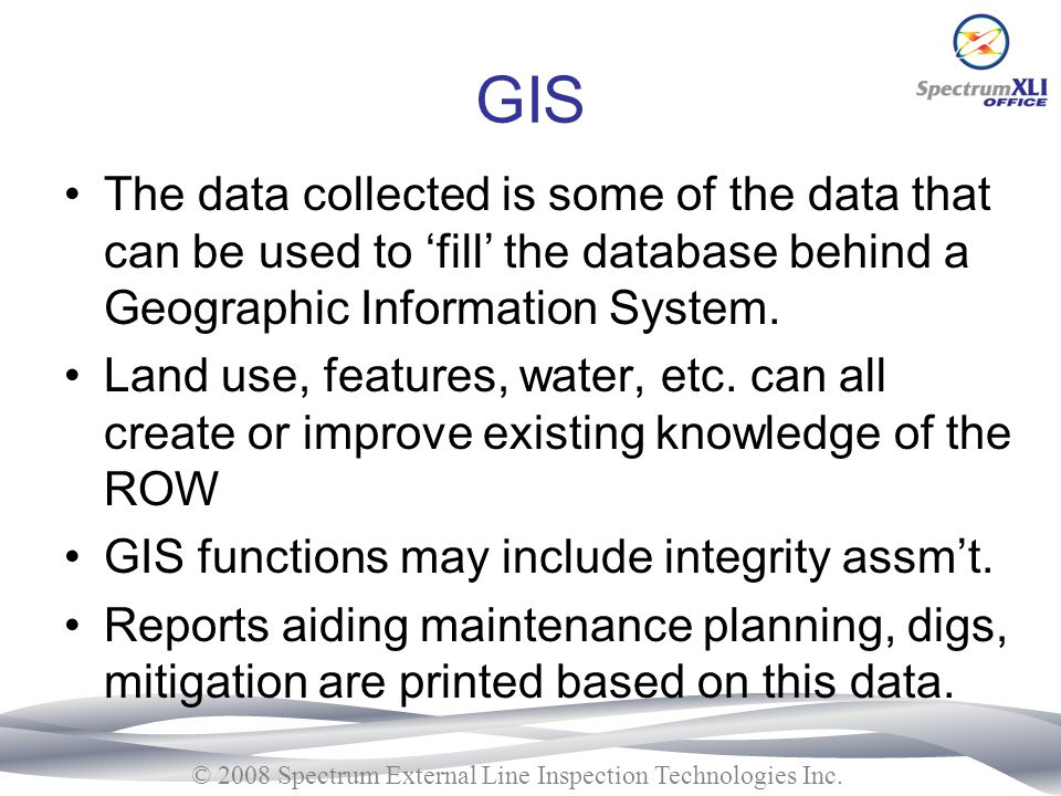 GIS The data collected is some of the data that can be used to 'fill' the database behind a Geographic Information System.