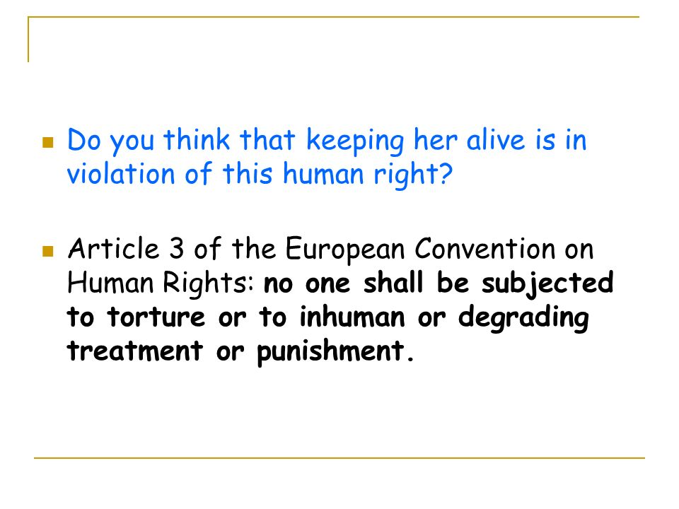 Do you think that keeping her alive is in violation of this human right