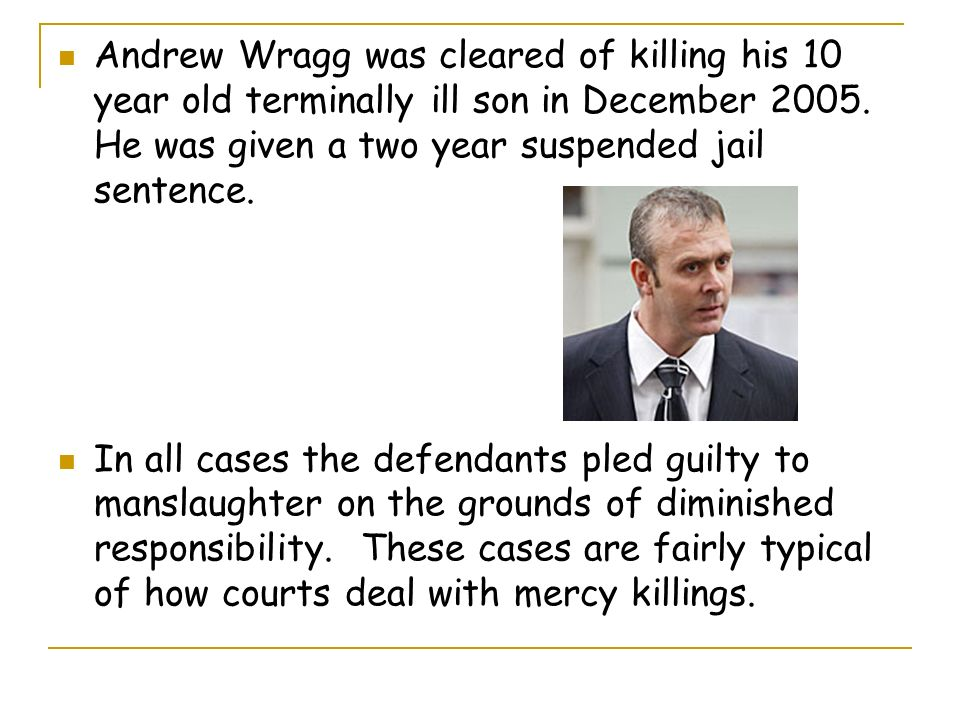 Andrew Wragg was cleared of killing his 10 year old terminally ill son in December 2005. He was given a two year suspended jail sentence.
