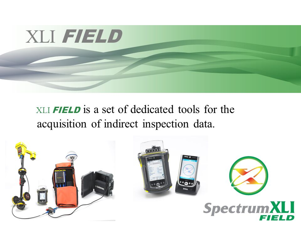 XLI FIELD XLI FIELD is a set of dedicated tools for the acquisition of indirect inspection data.