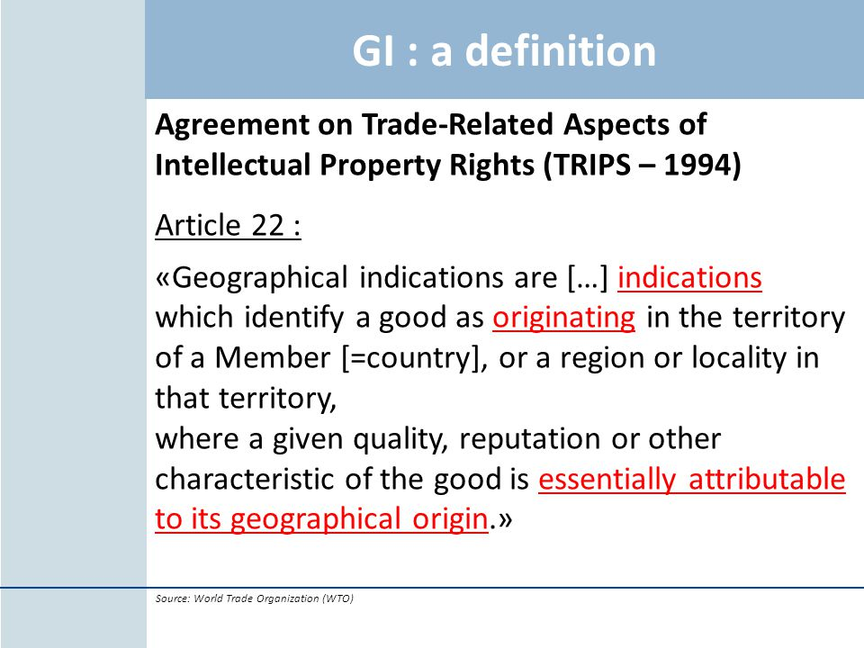 GI : a definition Agreement on Trade-Related Aspects of Intellectual Property Rights (TRIPS – 1994)