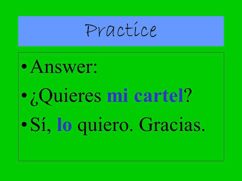 Practice Answer: ¿Quieres mi cartel Sí, lo quiero. Gracias.
