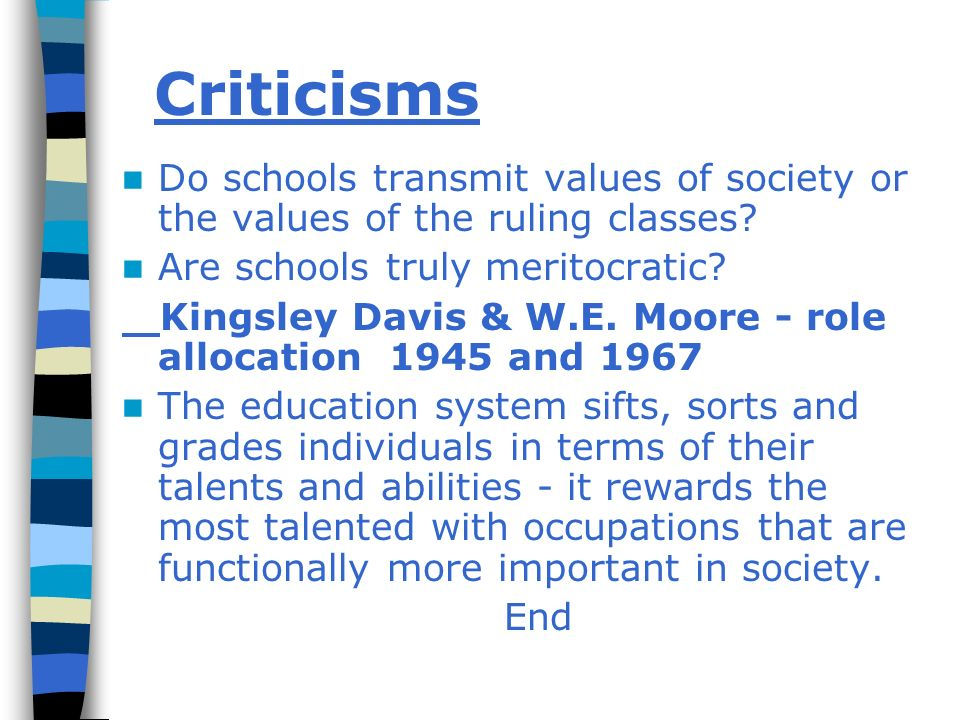 Criticisms Do schools transmit values of society or the values of the ruling classes Are schools truly meritocratic