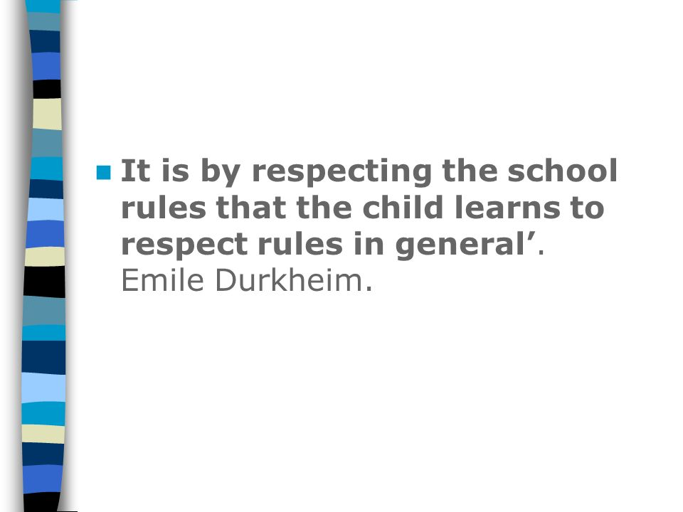 It is by respecting the school rules that the child learns to respect rules in general'.