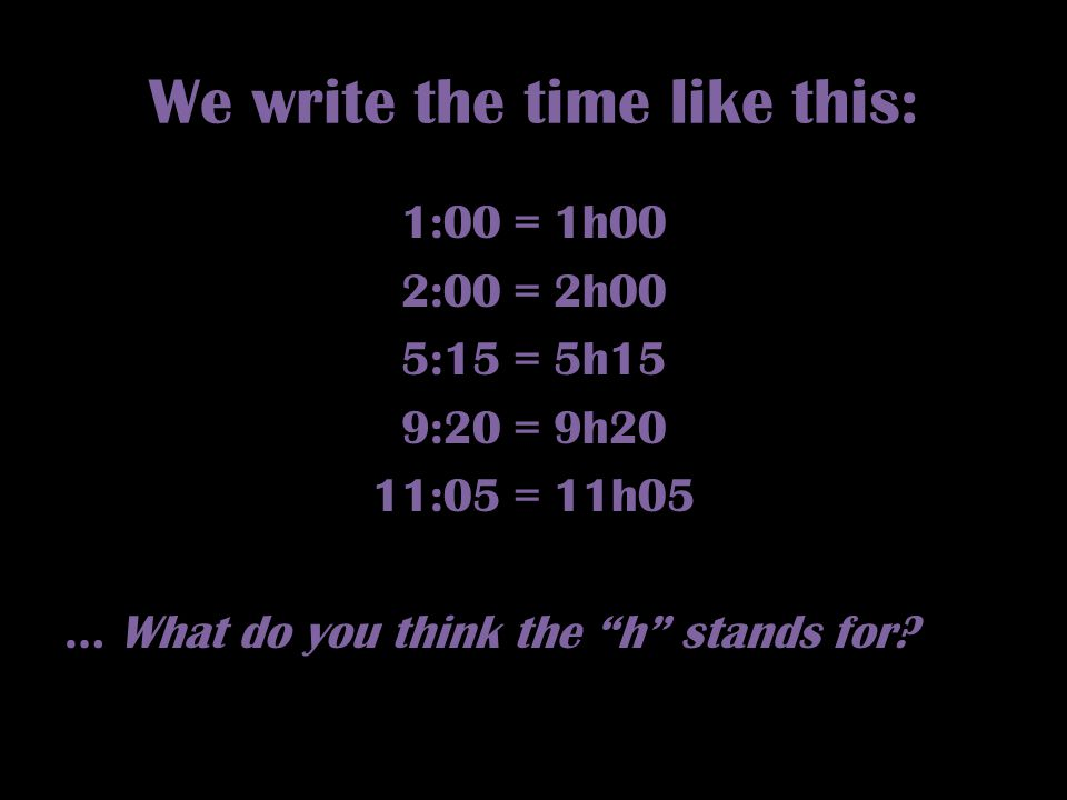 We write the time like this: