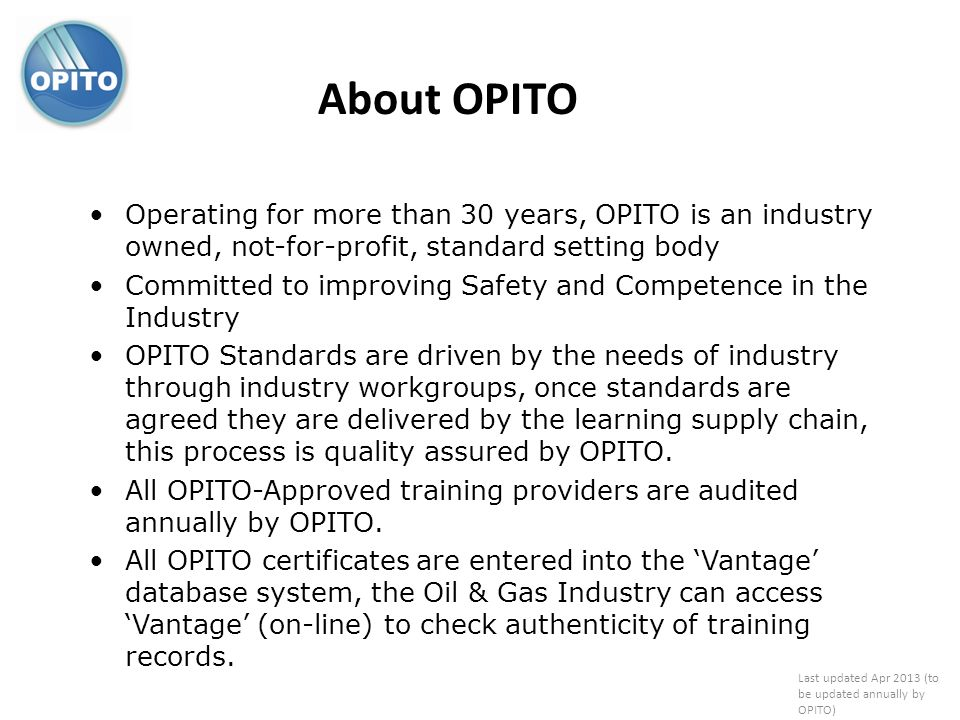 About OPITOOperating for more than 30 years, OPITO is an industry owned, not-for-profit, standard setting body.